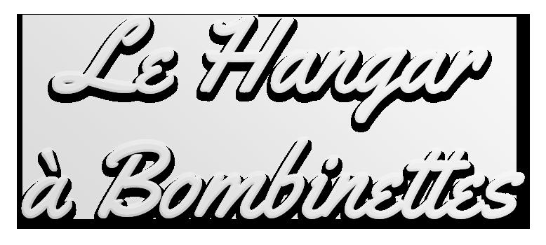 LE HANGAR A BOMBINETTES